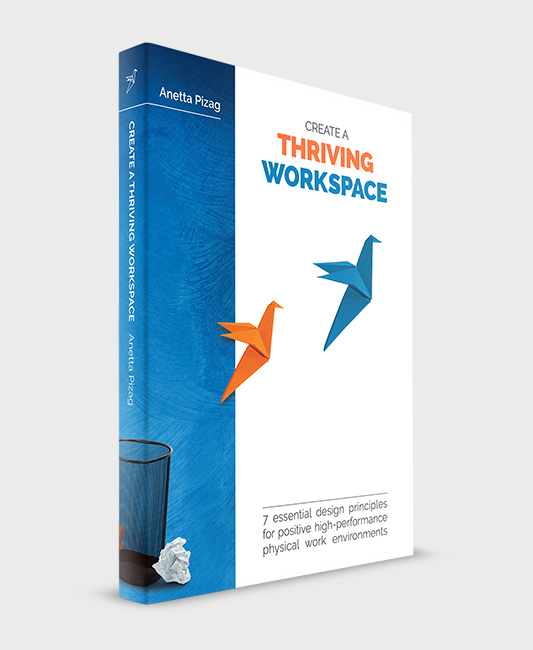 Book by Anetta Pizag:Create a Thriving Workspace – 7 essential design principles for positive high-performance physical work environments